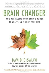 Brain Changer: How Harnessing Your Brain's Power to Adapt Can Change Your Life by David DiSalvo (2013-11-12)