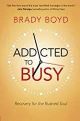 Addicted to Busy: Recovery for the Rushed Soul Paperback