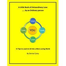 A Little Book of Extraordinary Love by an Ordinary Person: 12 Tips to Lead Us All into a More Loving World