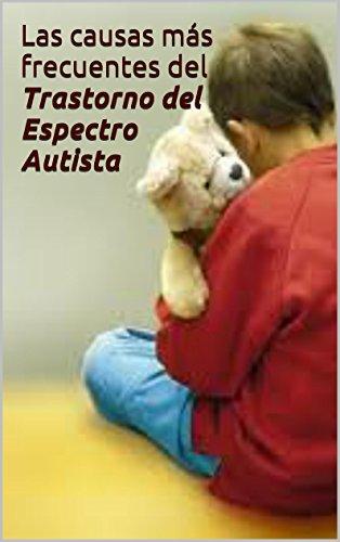 Descargar Libro Las Causas Más Frecuentes Del Trastorno Del Espectro Autista Gabriel Martino