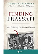 Finding Frassati: And Following His Path to Holiness