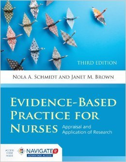 Evidence-Based Practice For Nurses: Appraisal and Application of Research (Schmidt, Evidence Based Practice for Nurses) by Nola A. Schmidt Janet M. Brown 3 edition (Textbook ONLY, Paperback)
