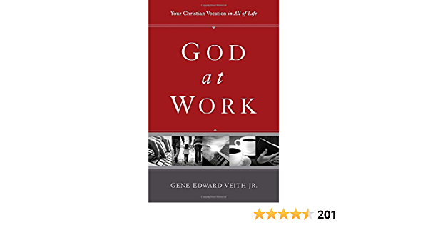 Download God At Work Your Christian Vocation In All Of Life By Gene Edward Veith Jr