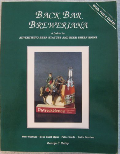 - Back bar breweriana: A guide to advertising beer statues and beer shelf signs with 1992 price guide