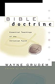 Bible Doctrine: Essential Teachings of the Christian Faith by [Grudem, Wayne A.]
