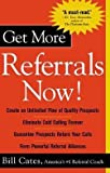 img - for Get More Referrals Now! (Paperback)--by Bill Cates [2004 Edition] book / textbook / text book