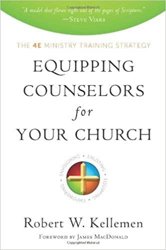 Equipping Counselors for Your Church: The 4e Ministry Training Strategy by Robert W. Kellemen (2011-09-16)