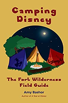Camping Disney: The Fort Wilderness Field Guide by [Bashor, Amy]