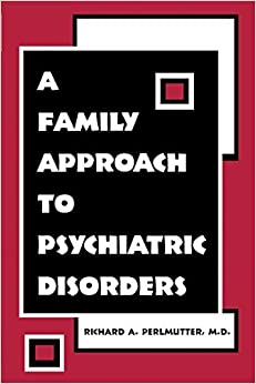 Book A Family Approach to Psychiatric Disorders by Richard Perlmutter (2004-03-08)