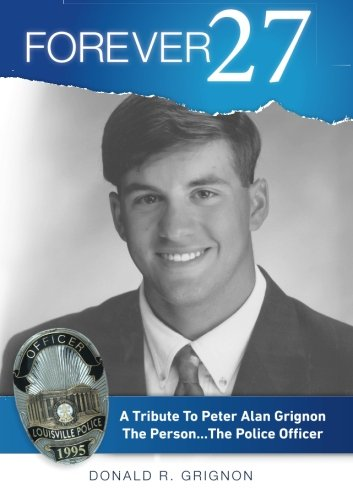 Download Forever 27: A Tribute to Peter Alan Grignon The Person . . .The Police Officer ebook