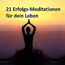 21 Erfolgsmeditationen für dein Leben: Wie du mit Hilfe der Meditation mehr Erfolg im Leben hast Hörbuch von Henning Glaser Gesprochen von: Henning Glaser