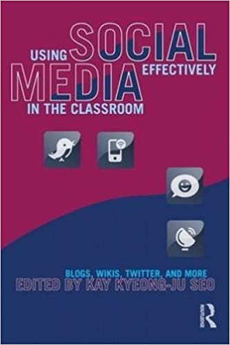 Using Social Media Effectively In The Classroom: Blogs, Wikis, Twitt And More