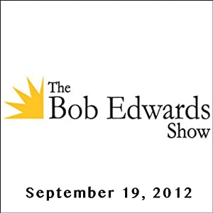 The Bob Edwards Show, Naomi Wolf and Kim Fay, September 19, 2012 Radio/TV Program
