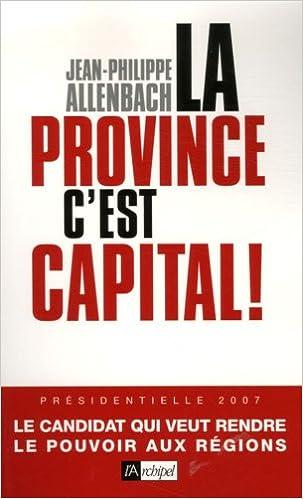 Lire en ligne La province, c'est capital ! pdf