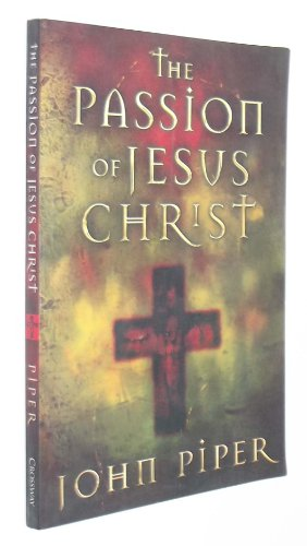 The Passion of Jesus Christ ByJohn Piper