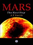 Mars : The Next Step, Smith, Arthur E., 0852740263