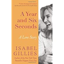 A Year and Six Seconds: A Love Story by Gillies, Isabel (August 2, 2011) Hardcover