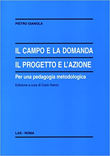 Book Il campo e la domanda. Il progetto e l'azione per una pedagogia metodologica
