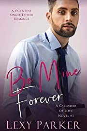Be Mine Forever: A Valentine Single Father Romance (A Calendar of Love Novel Book 1)