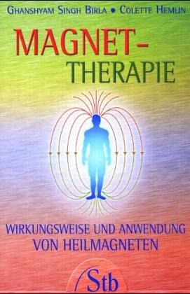 Magnet-Therapie: Wirkungsweise und Anwendung von Heilmagneten von Ghanshyam S. Birla und Colette Hemlin