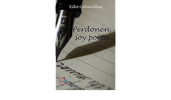 Amazon.com: Perdonen, soy poeta (Spanish Edition) eBook: Kiko Cabanillas: Kindle Store