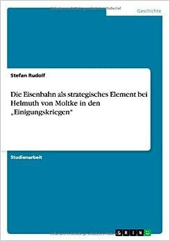 Book Die Eisenbahn als strategisches Element bei Helmuth von Moltke in den 'Einigungskriegen'