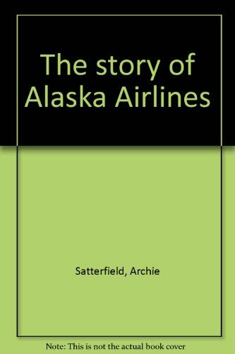 The Alaska Airlines story by Archie Satterfield (1981-07-30)