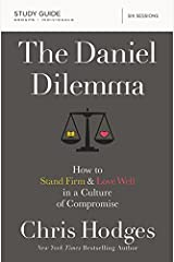 The Daniel Dilemma Study Guide: How to Stand Firm and Love Well in a Culture of Compromise Paperback
