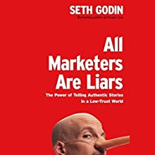 All Marketers Are Liars: The Power of Telling Authentic Stories in a Low-Trust World Audiobook by Seth Godin Narrated by Seth Godin