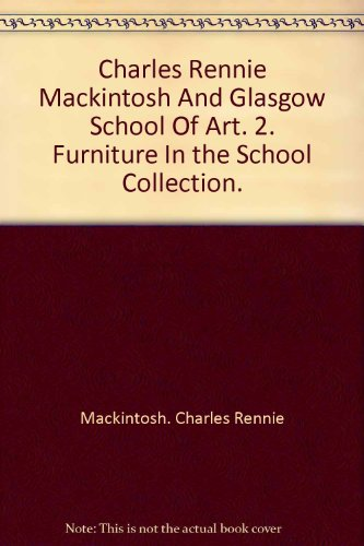 Charles Rennie Mackintosh and Glasgow School of Art. 2. Furniture in the School Collection.