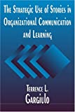 The Strategic Use of Stories in Organizational Communication and Learning, Terrence Gargiulo, 076561412X