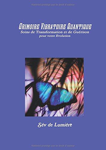 Read Online Grimoire Vibratoire Quantique : Soins de Transformation et de Guérison pour votre Evolution (French Edition) ebook