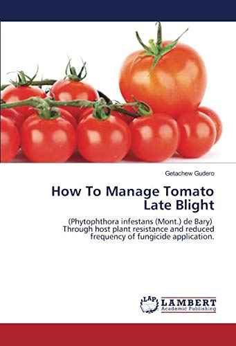 How To Manage Tomato Late Blight: (Phytophthora infestans (Mont.) de Bary) Through host plant resistance and reduced frequency of fungicide application.