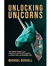 Unlocking Unicorns: Ten Startup Stories from Diverse Billion-Dollar Startup Founders in Africa, Asia, and the Middle East