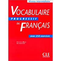 Vocabulaire Progressif du français: Niveau intermédiaire - avec 250 exercices