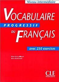 Vocabulaire progressif du Français avec 250 exercices. Niveau intermédiaire par Michèle Boulares