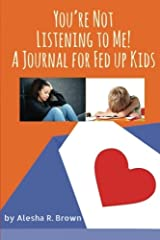 You're Not Listening to Me! A Journal for Fed Up Kids Paperback