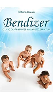 Amazon.com.br eBooks Kindle: Bendizer: O livro das