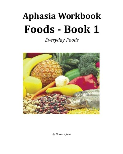 Aphasia Workbook Foods - Book 1: Everyday Foods (Volume 4)