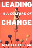 Leading in a Culture of Change, Michael G. Fullan, 0787953954
