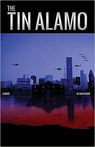 The Tin Alamo by Gary Greer (2014-01-31)