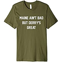 Maine Ain't Bad But Derry's Great T-Shirt