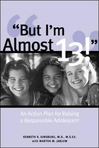 But I'm Almost 13! : Raising a Responsible Adolescent