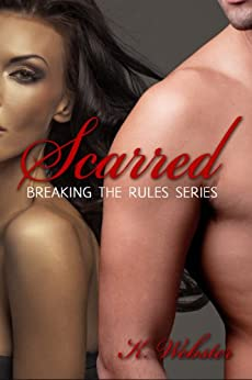 Scarred (Breaking the Rules Series Book 3) by [Webster, K]