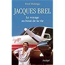 Jacques Brel Le voyage au bout de la vie