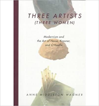Book Three Artists (Three Women): Modernism and the Art of Hesse, Krasner and O'Keeffe (Ahmanson-Murphy Fine Arts Book S.)- Common