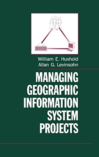 Managing Geographic Information System Projects (Spatial Information Systems) by William E Huxhold Allan G Levinsohn