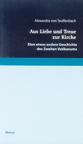 Aus Liebe und Treue zur Kirche: Eine etwas andere Geschichte des Zweiten Vatikanums Taschenbuch – 1. Dezember 2004 Alexandra von Teuffenbach Olaf Lezinsky Morus 387554398X