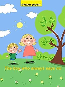 The boy who always says no (English Edition) por [Scotti, Myriam]