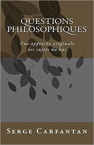 Questions philosophiques: Une approche originale des sujets du bac: Amazon.es: Serge Carfantan: Libros en idiomas extranjeros